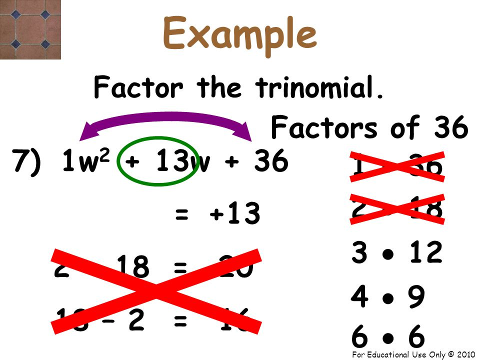 For Educational Use Only © 2010 7) w 2 + 13w + 36 1 Factors of 36 +13 = Factor the trinomial.