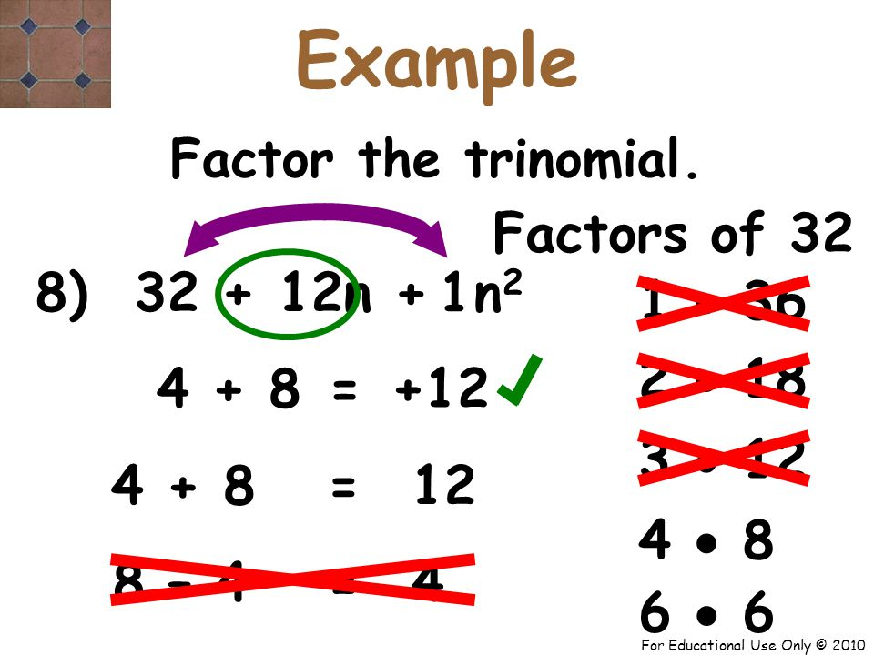 For Educational Use Only © 2010 8) 32 + 12n + n 2 1 4 + 8 +12 = Factor the trinomial.