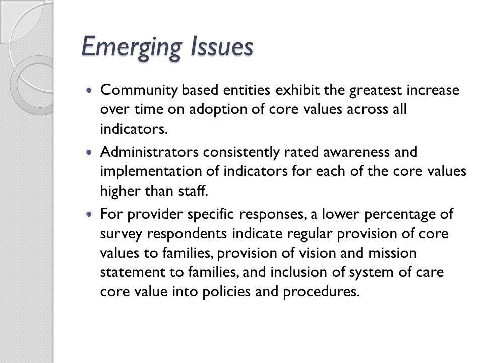 Emerging Issues Community based entities exhibit the greatest increase over time on adoption of core values across all indicators. Administrators cons