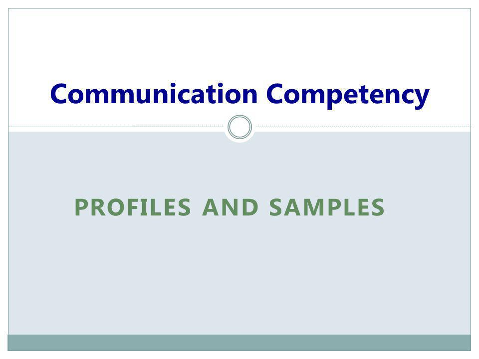 Communication Competency PROFILES AND SAMPLES