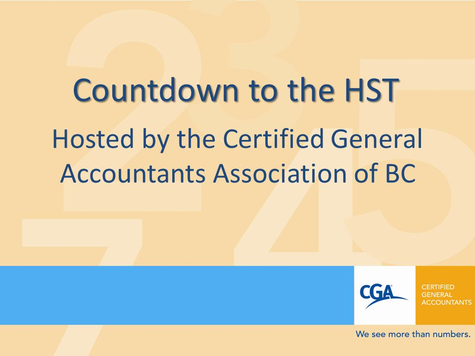 Countdown to the HST Hosted by the Certified General Accountants Association of BC