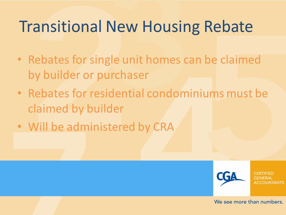 Rebates for single unit homes can be claimed by builder or purchaser Rebates for residential condominiums must be claimed by builder Will be administered by CRA