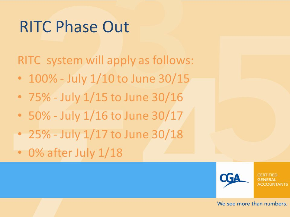 RITC system will apply as follows: 100% - July 1/10 to June 30/15 75% - July 1/15 to June 30/16 50% - July 1/16 to June 30/17 25% - July 1/17 to June 30/18 0% after July 1/18