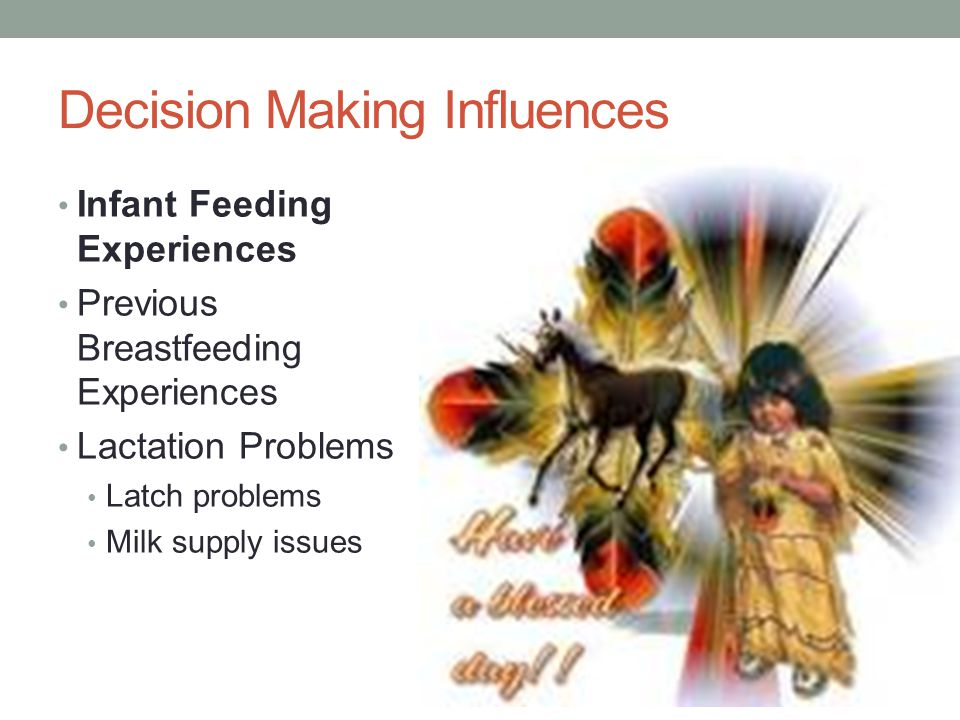 Decision Making Influences Infant Feeding Experiences Previous Breastfeeding Experiences Lactation Problems Latch problems Milk supply issues