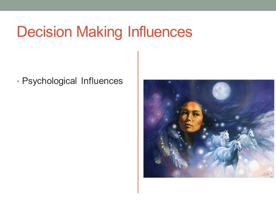 Decision Making Influences Psychological Influences