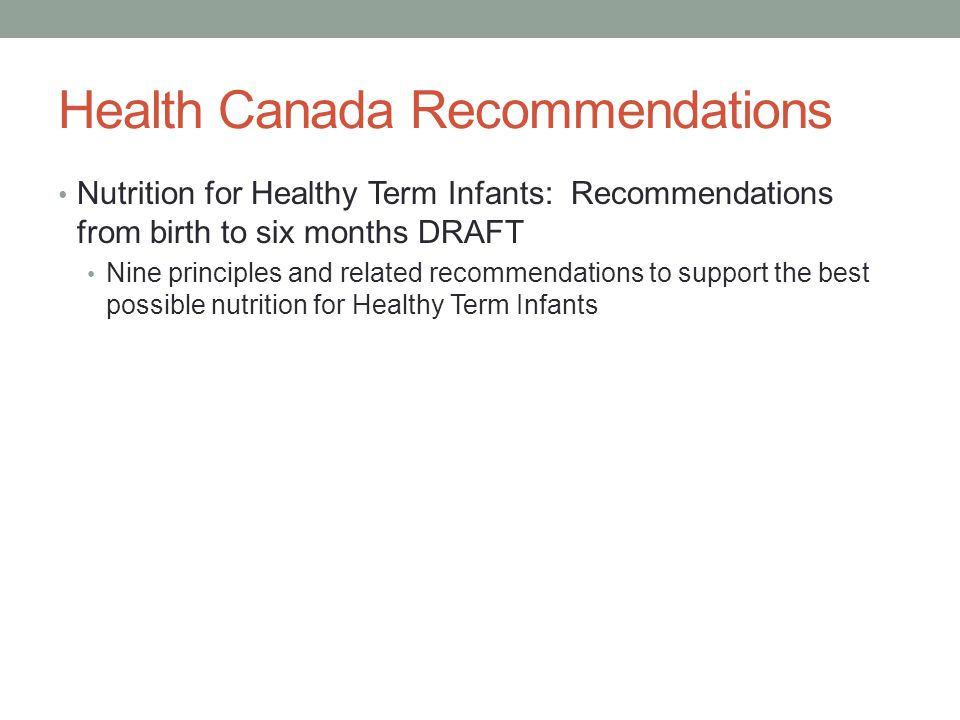 Health Canada Recommendations Nutrition for Healthy Term Infants: Recommendations from birth to six months DRAFT Nine principles and related recommendations to support the best possible nutrition for Healthy Term Infants