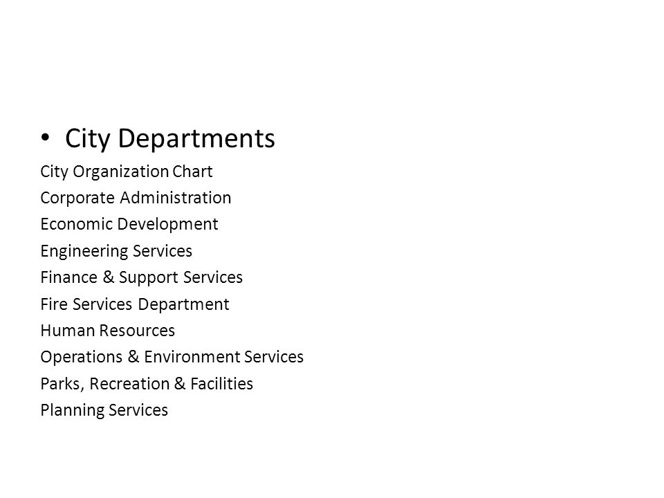 City Departments City Organization Chart Corporate Administration Economic Development Engineering Services Finance & Support Services Fire Services Department Human Resources Operations & Environment Services Parks, Recreation & Facilities Planning Services