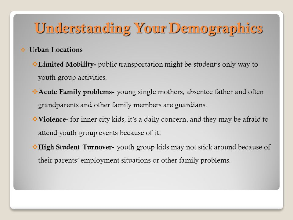 Understanding Your Demographics  Urban Locations  Limited Mobility- public transportation might be student's only way to youth group activities.  A