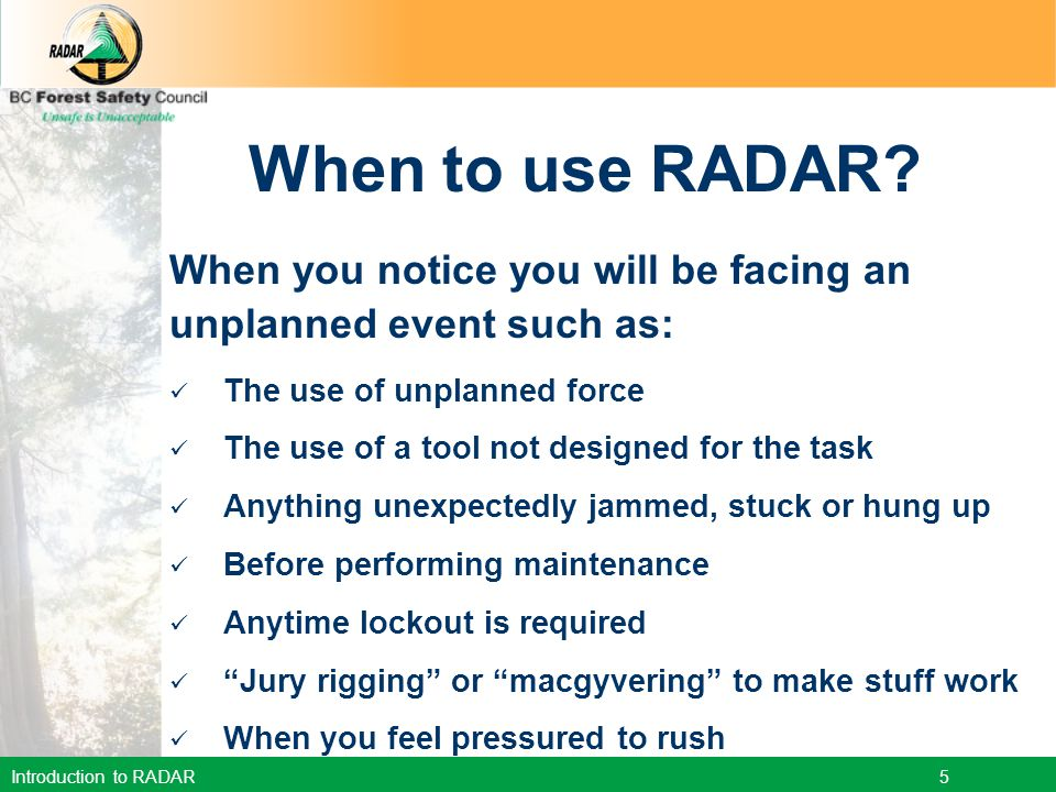 Introduction to RADAR 6 Recognize the Risk If you find yourself saying any of the following: This will be a quicker way to do it… It looks like it will hold (I'm sure it's strong enough)….
