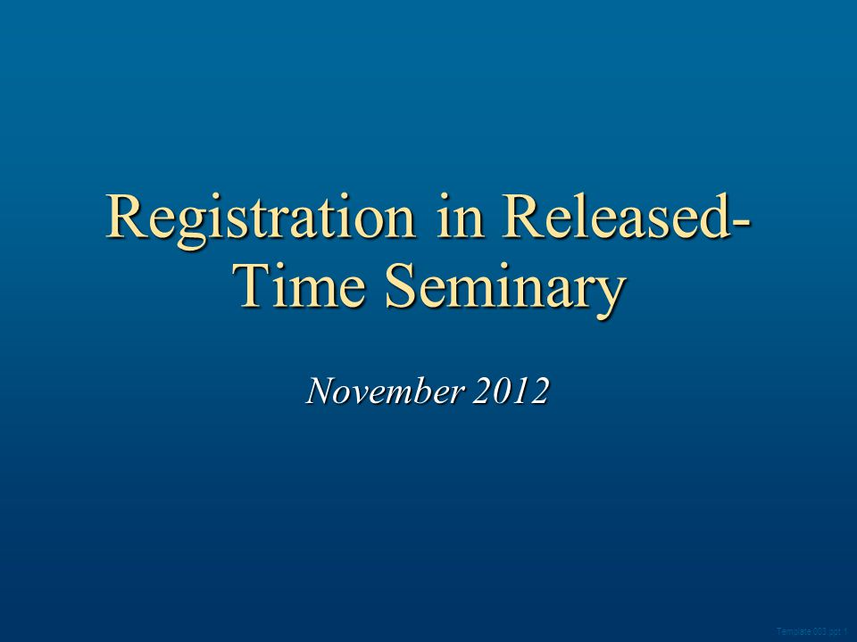 Registration in Released- Time Seminary November 2012 Template 003.ppt 1