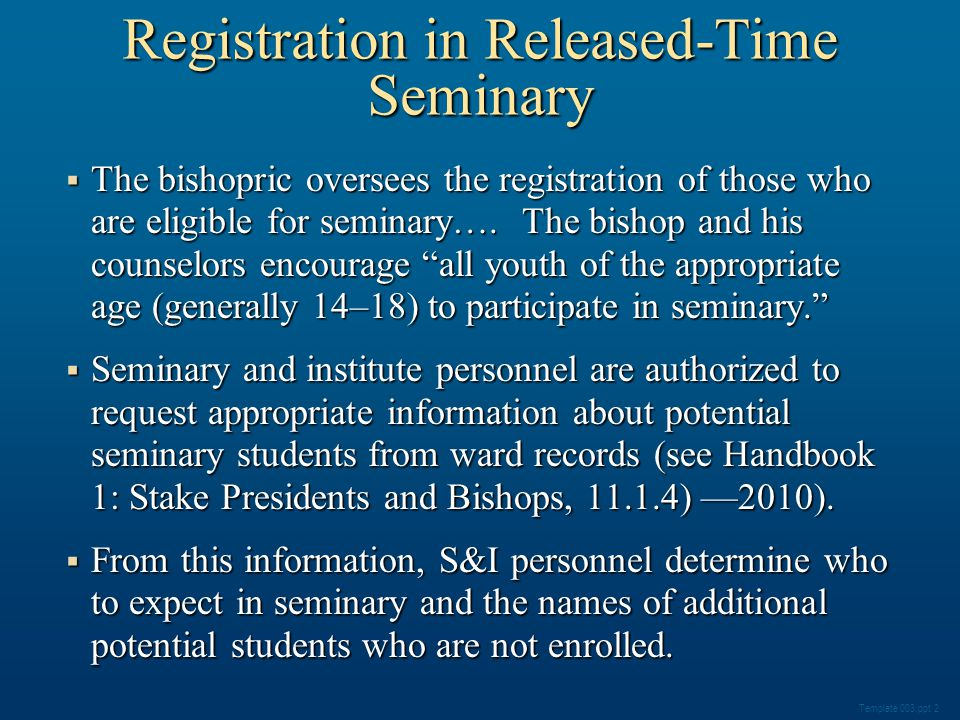 Registration in Released-Time Seminary  The bishopric oversees the registration of those who are eligible for seminary….