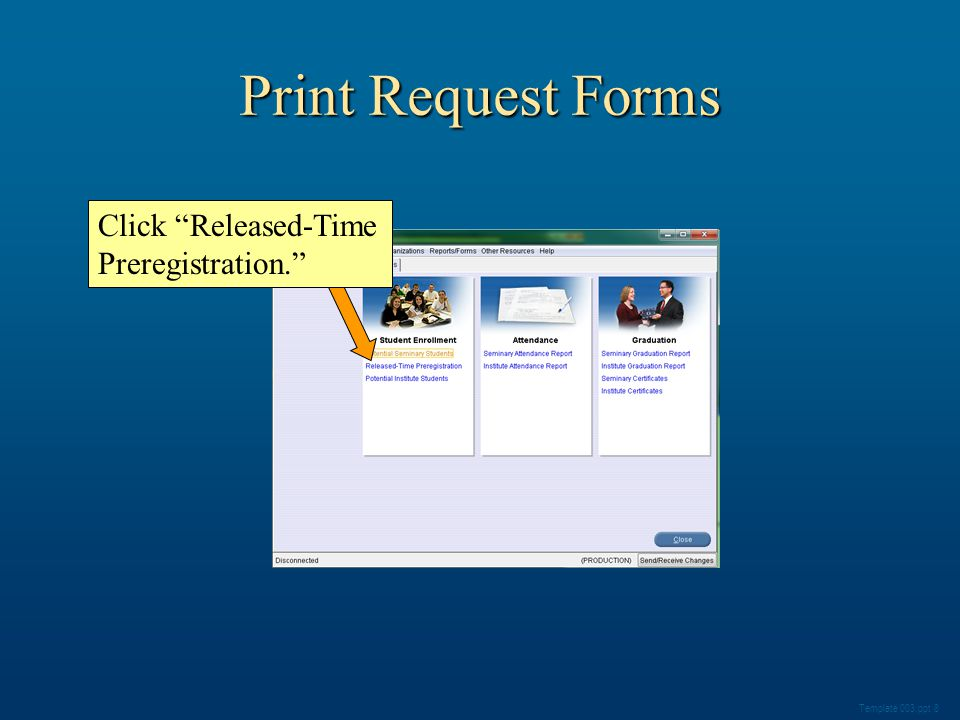 Template 003.ppt 8 Click Released-Time Preregistration. Print Request Forms