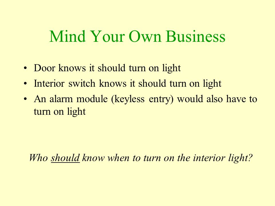 Mind Your Own Business Door knows it should turn on light Interior switch knows it should turn on light An alarm module (keyless entry) would also hav