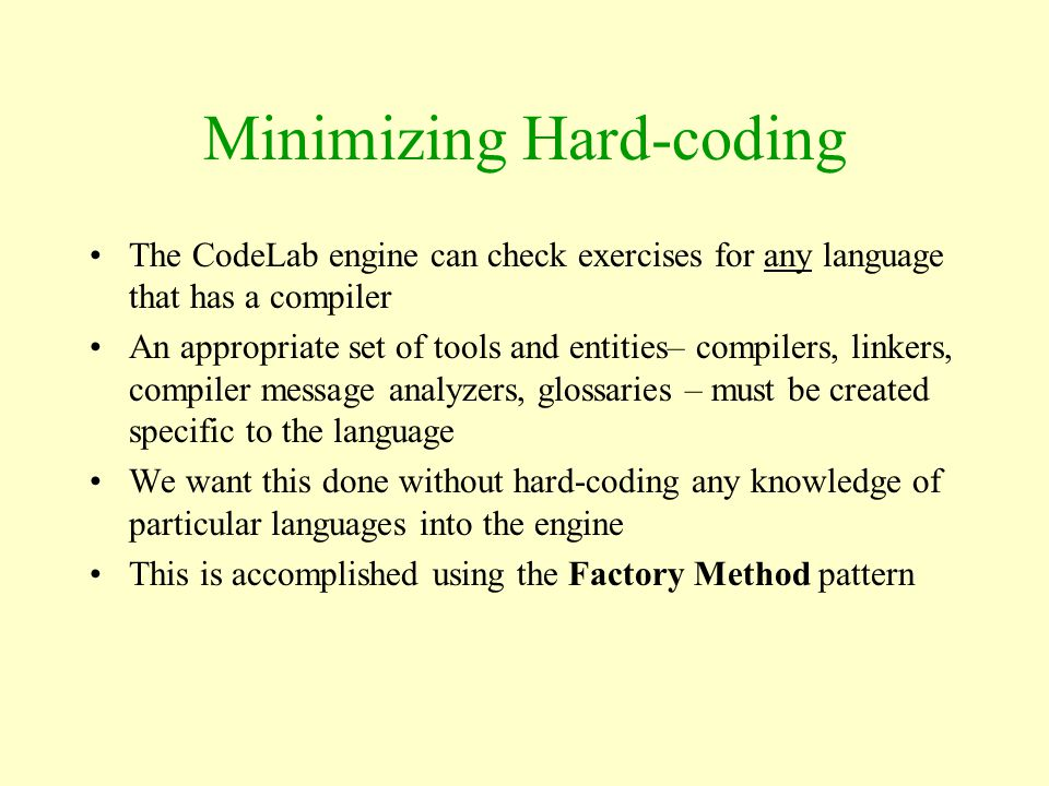 Minimizing Hard-coding The CodeLab engine can check exercises for any language that has a compiler An appropriate set of tools and entities– compilers