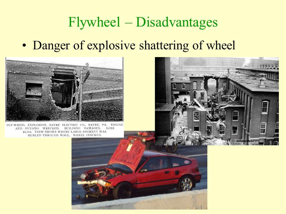 Flywheel – Disadvantages Danger of explosive shattering of wheel