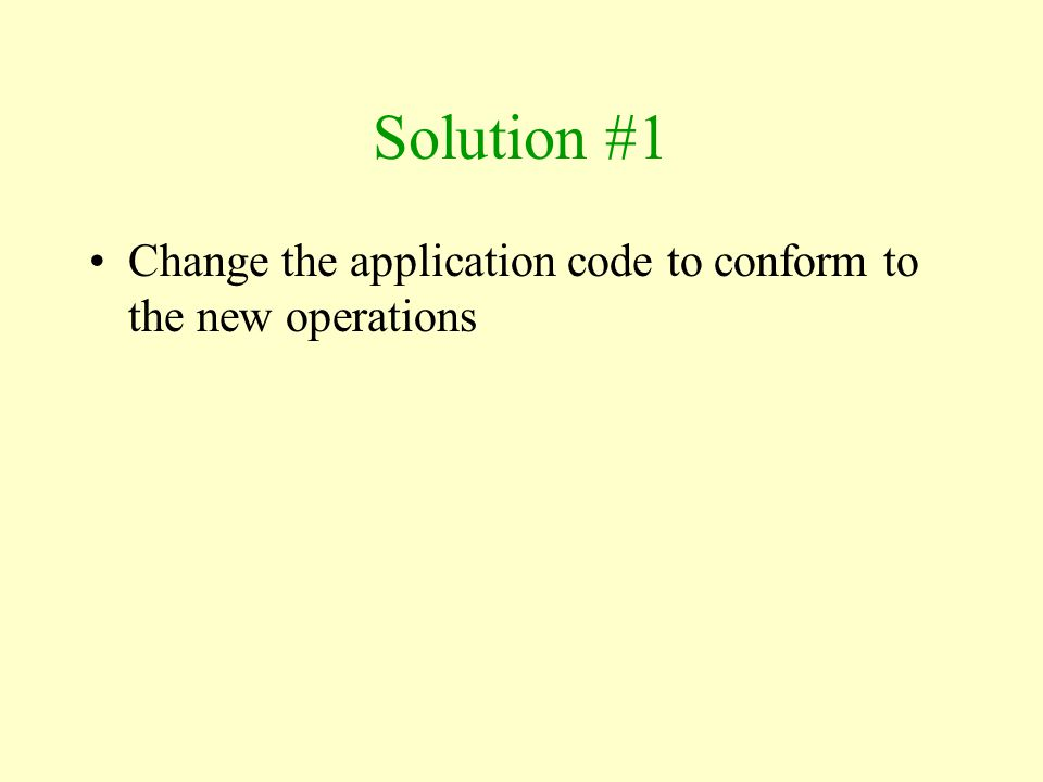 Solution #1 Change the application code to conform to the new operations