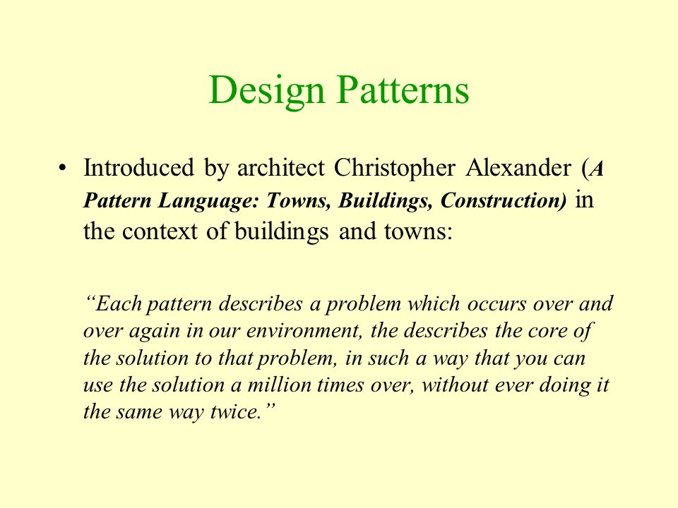 Design Patterns Introduced by architect Christopher Alexander ( A Pattern Language: Towns, Buildings, Construction) in the context of buildings and to