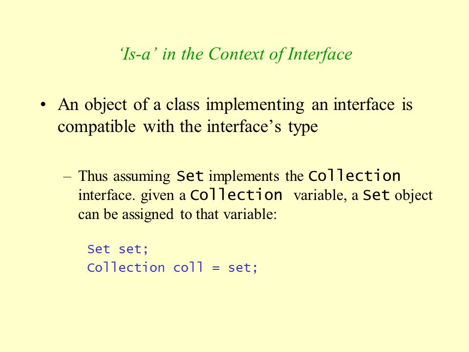 'Is-a' in the Context of Interface An object of a class implementing an interface is compatible with the interface's type –Thus assuming Set implement