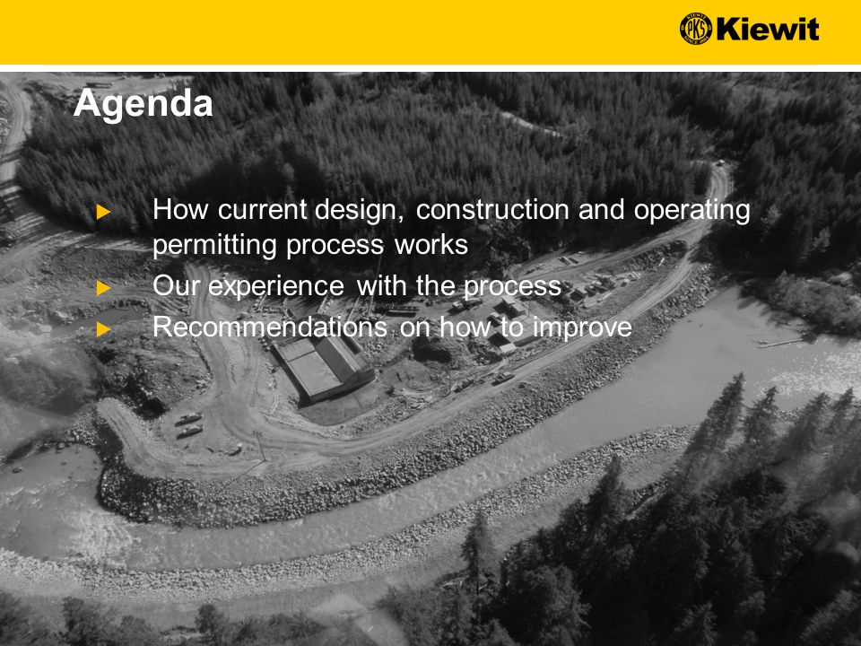  How current design, construction and operating permitting process works  Our experience with the process  Recommendations on how to improve Agenda
