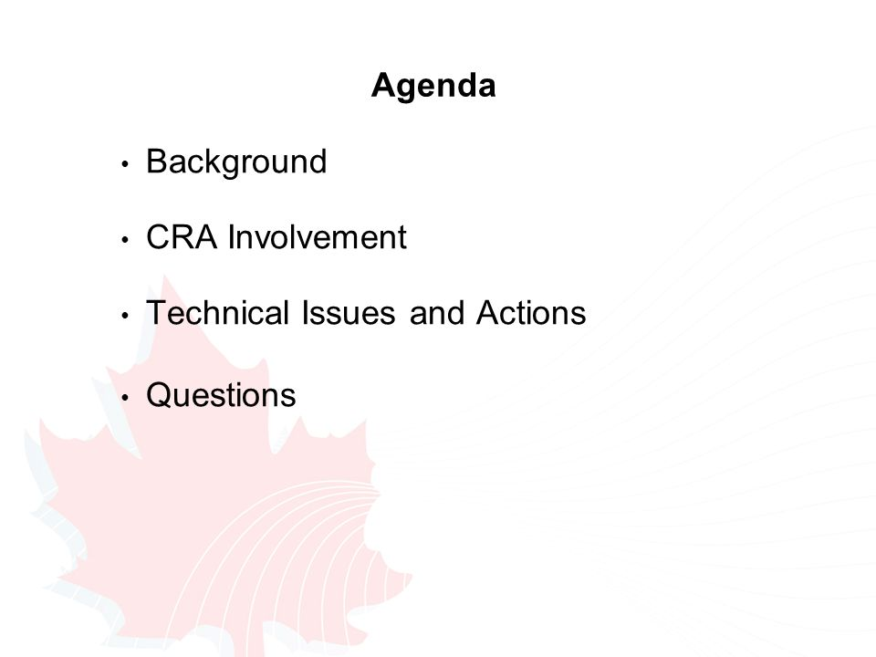 Agenda Background CRA Involvement Technical Issues and Actions Questions