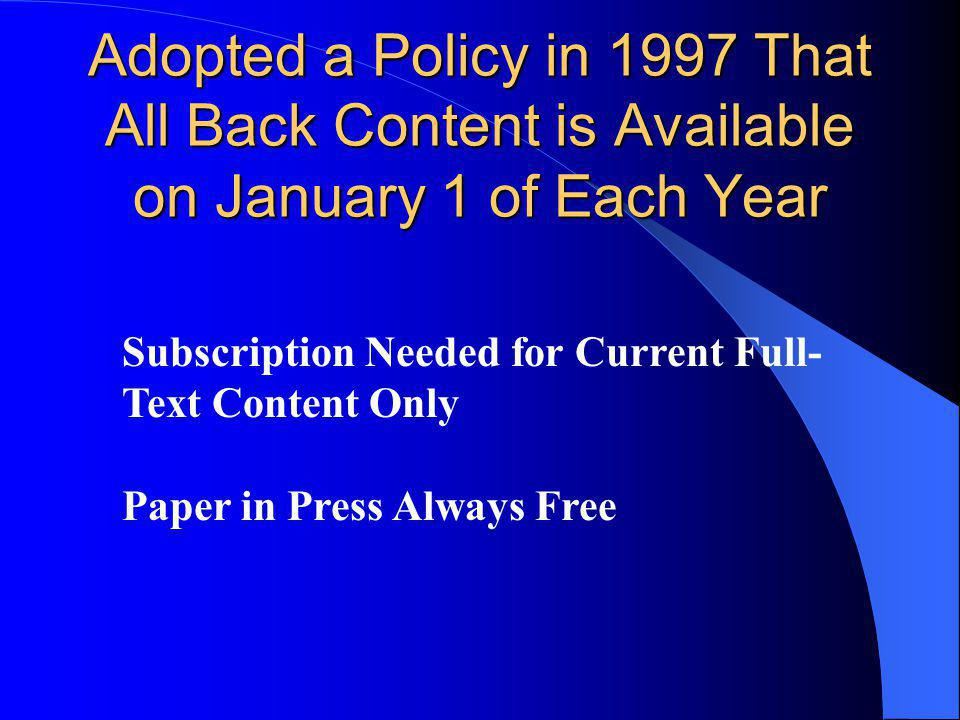 Adopted a Policy in 1997 That All Back Content is Available on January 1 of Each Year Subscription Needed for Current Full- Text Content Only Paper in Press Always Free
