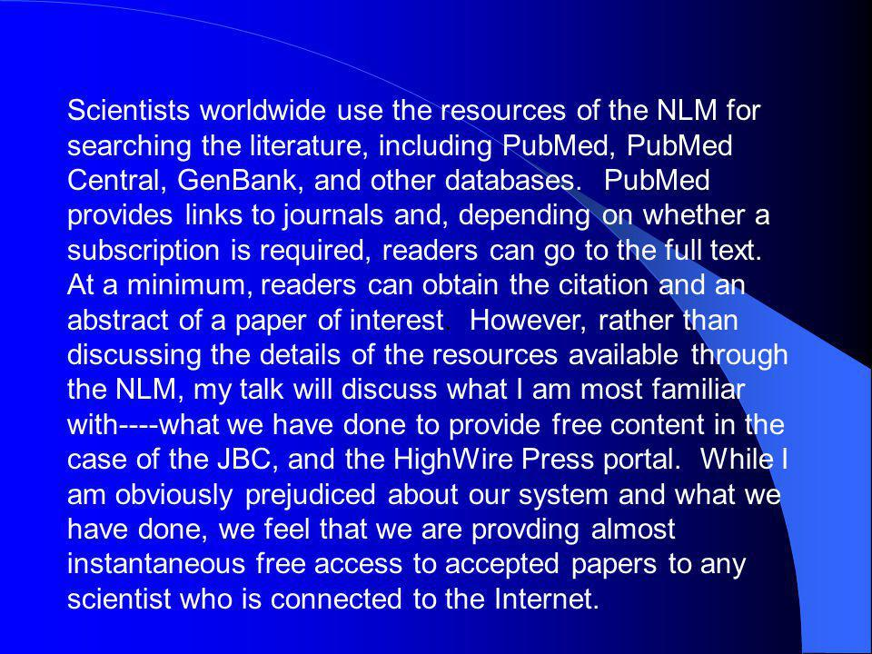 Scientists worldwide use the resources of the NLM for searching the literature, including PubMed, PubMed Central, GenBank, and other databases.