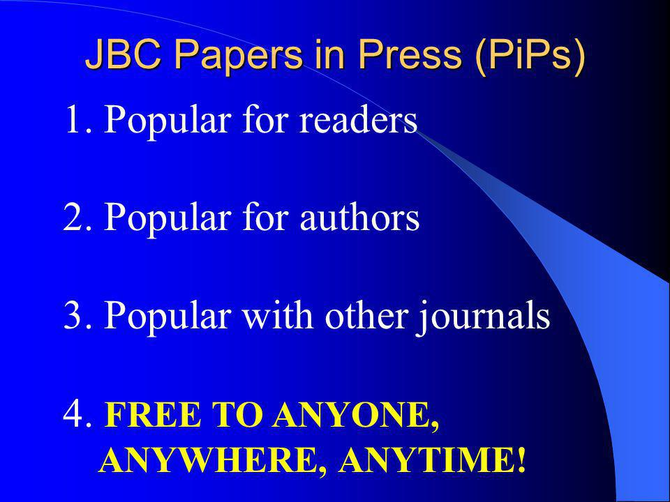 JBC Papers in Press (PiPs) 1. Popular for readers 2.