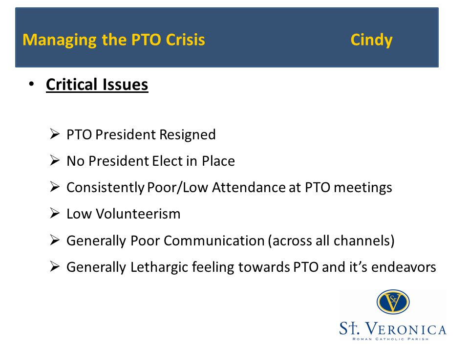 Managing the PTO CrisisCindy Critical Issues  PTO President Resigned  No President Elect in Place  Consistently Poor/Low Attendance at PTO meetings