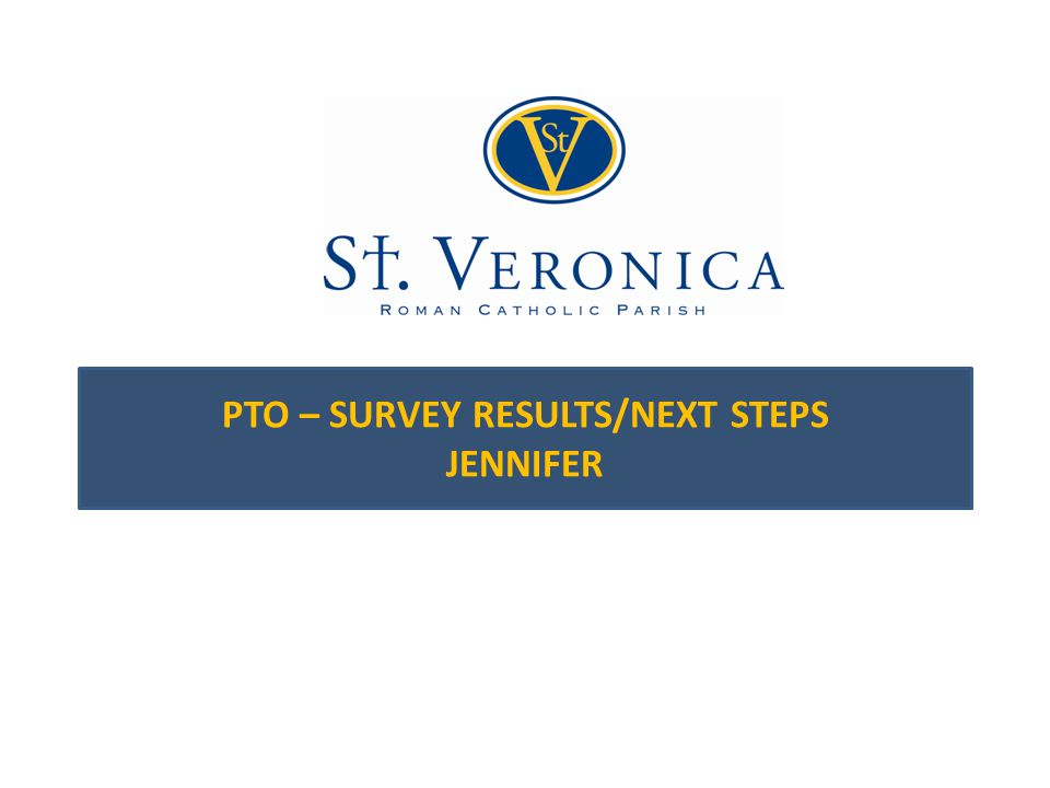 PTO – SURVEY RESULTS/NEXT STEPS JENNIFER