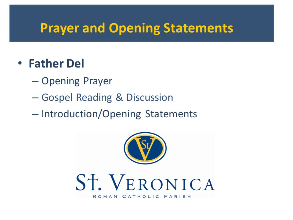 Prayer and Opening Statements Father Del – Opening Prayer – Gospel Reading & Discussion – Introduction/Opening Statements