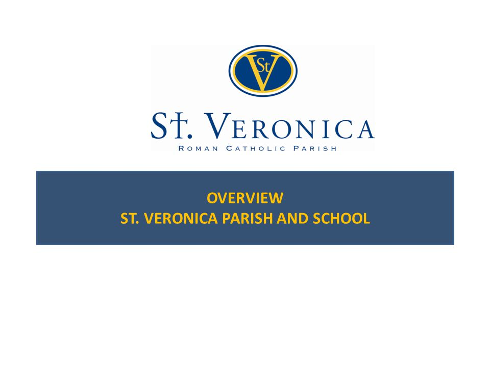 OVERVIEW ST. VERONICA PARISH AND SCHOOL