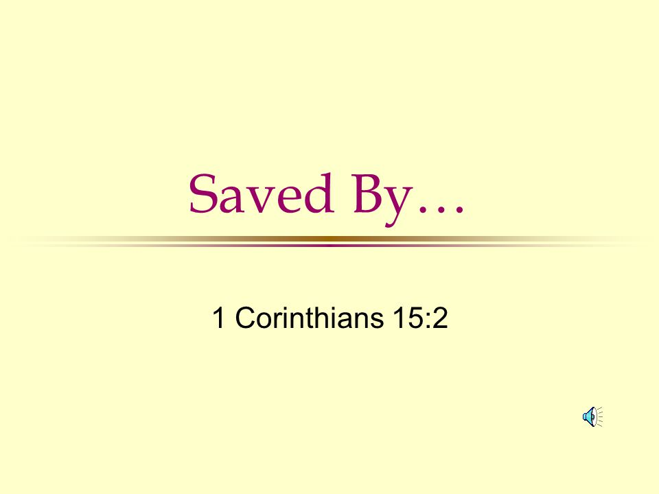 Saved By… 1 Corinthians 15:2