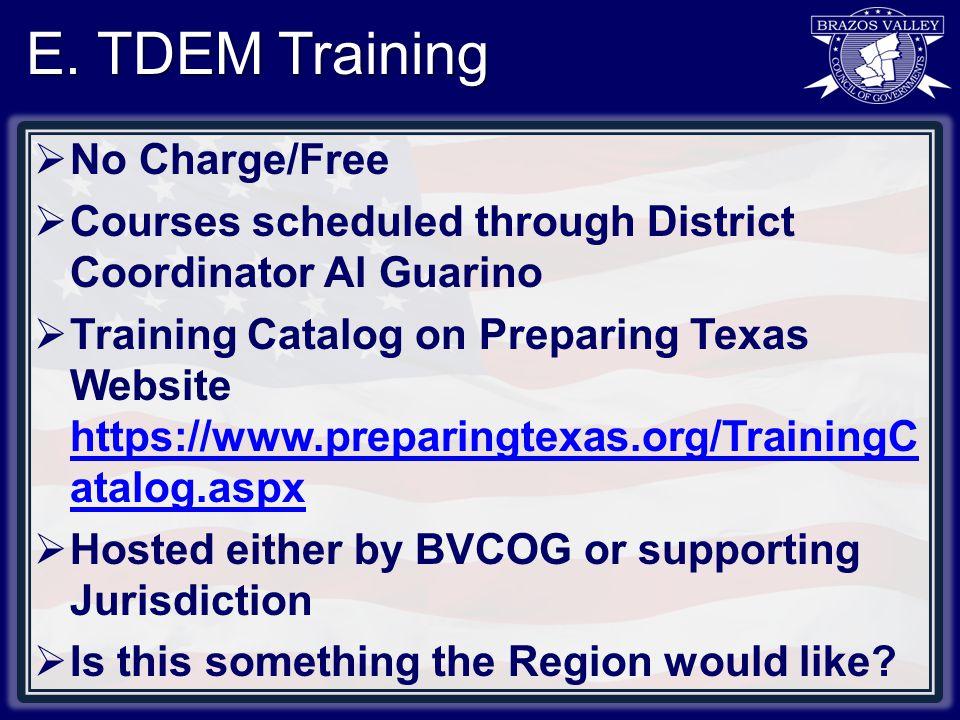 E. TDEM Training  No Charge/Free  Courses scheduled through District Coordinator Al Guarino  Training Catalog on Preparing Texas Website https://ww