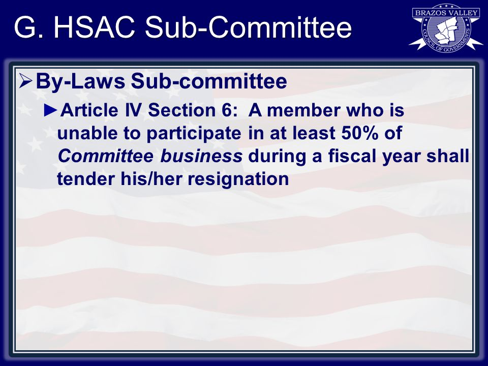 G. HSAC Sub-Committee  By-Laws Sub-committee ►Article IV Section 6: A member who is unable to participate in at least 50% of Committee business durin
