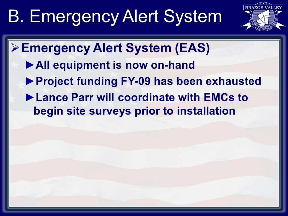 B. Emergency Alert System  Emergency Alert System (EAS) ►All equipment is now on-hand ►Project funding FY-09 has been exhausted ►Lance Parr will coor