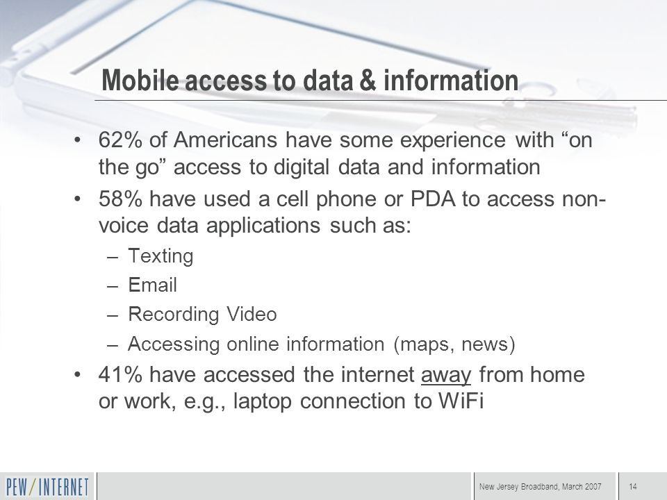 "New Jersey Broadband, March 200714 Mobile access to data & information 62% of Americans have some experience with ""on the go"" access to digital data a"