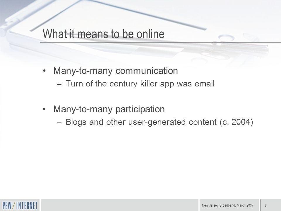 8 What it means to be online Many-to-many communication –Turn of the century killer app was email Many-to-many participation –Blogs and other user-gen