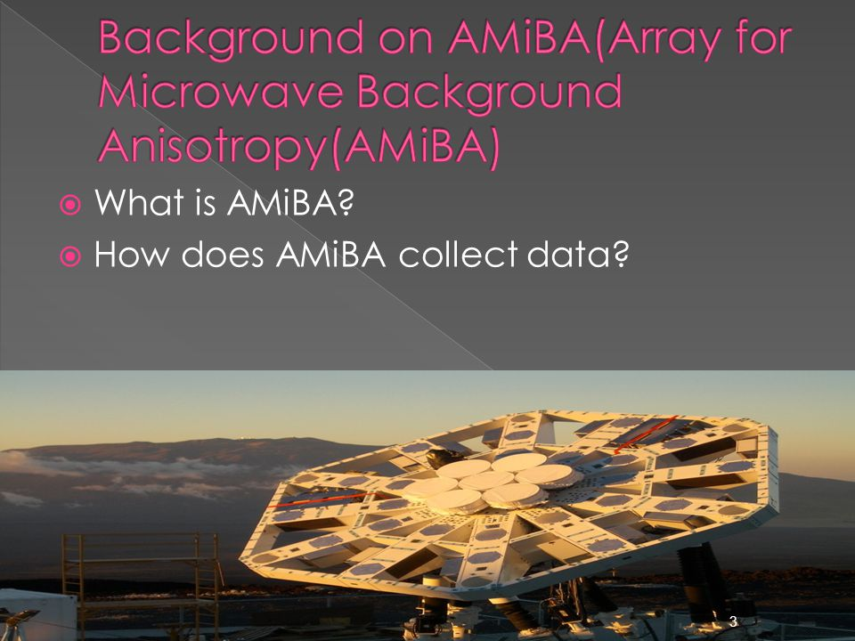  What is AMiBA?  How does AMiBA collect data? 3