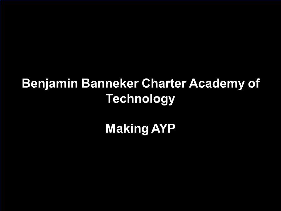 Benjamin Banneker Charter Academy of Technology Making AYP Benjamin Banneker Charter Academy of Technology Making AYP