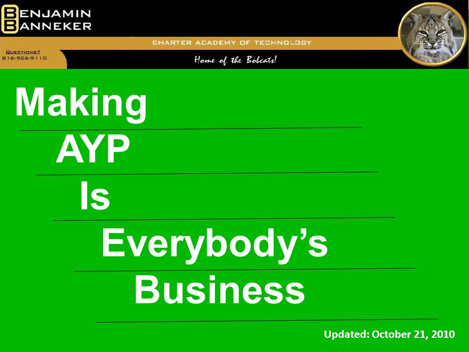 Updated: October 21, 2010 Making AYP Is Everybody's Business
