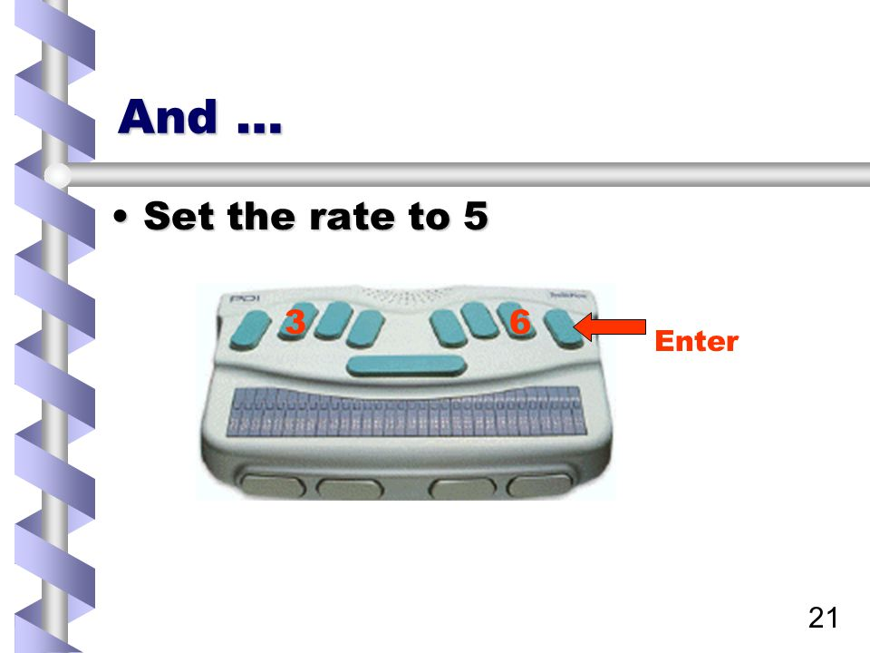 21 And … Set the rate to 5Set the rate to 5 36 Enter