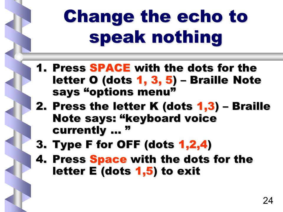 """24 Change the echo to speak nothing 1.Press SPACE with the dots for the letter O (dots 1, 3, 5) – Braille Note says """"options menu"""" 2.Press the letter"""