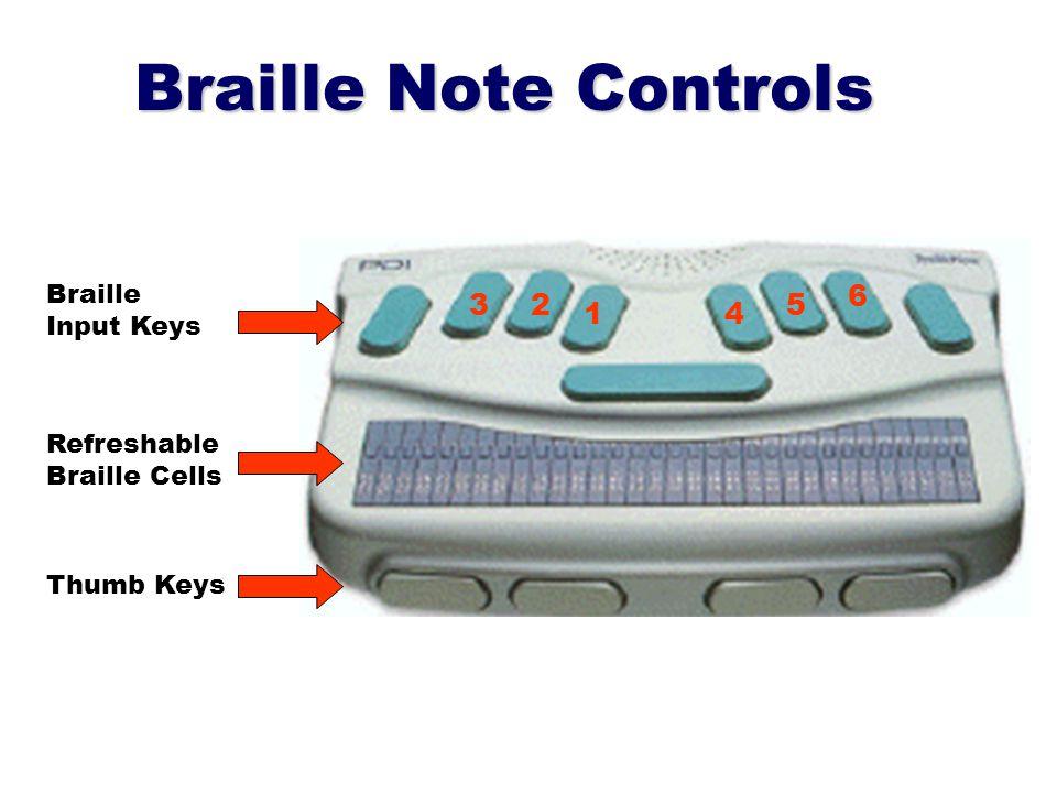 Braille Note Controls (con't) Backspace Enter Space Bar BackAdvance 1 234 56 Previous or Exit Next or Select