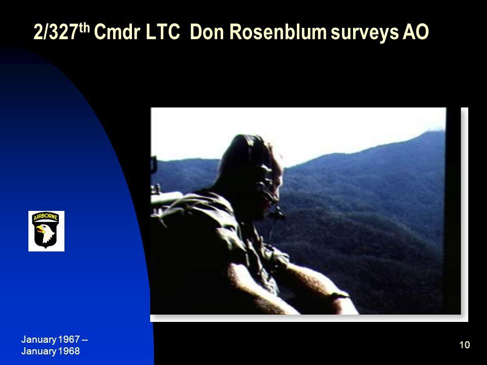 January 1967 -- January 1968 10 2/327 th Cmdr LTC Don Rosenblum surveys AO
