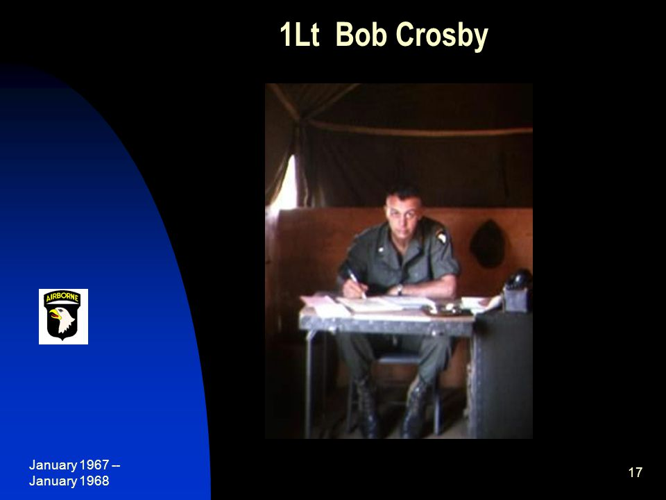 January 1967 -- January 1968 17 1Lt Bob Crosby