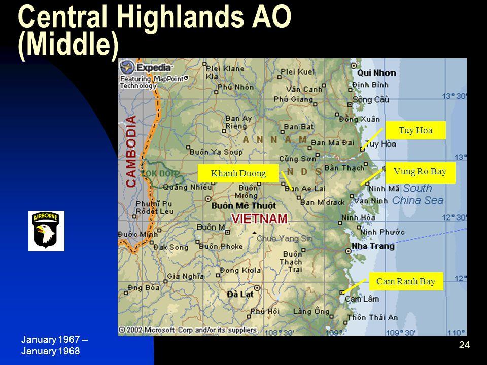 January 1967 -- January 1968 24 Central Highlands AO (Middle) Tuy Hoa Khanh Duong Cam Ranh Bay Vung Ro Bay