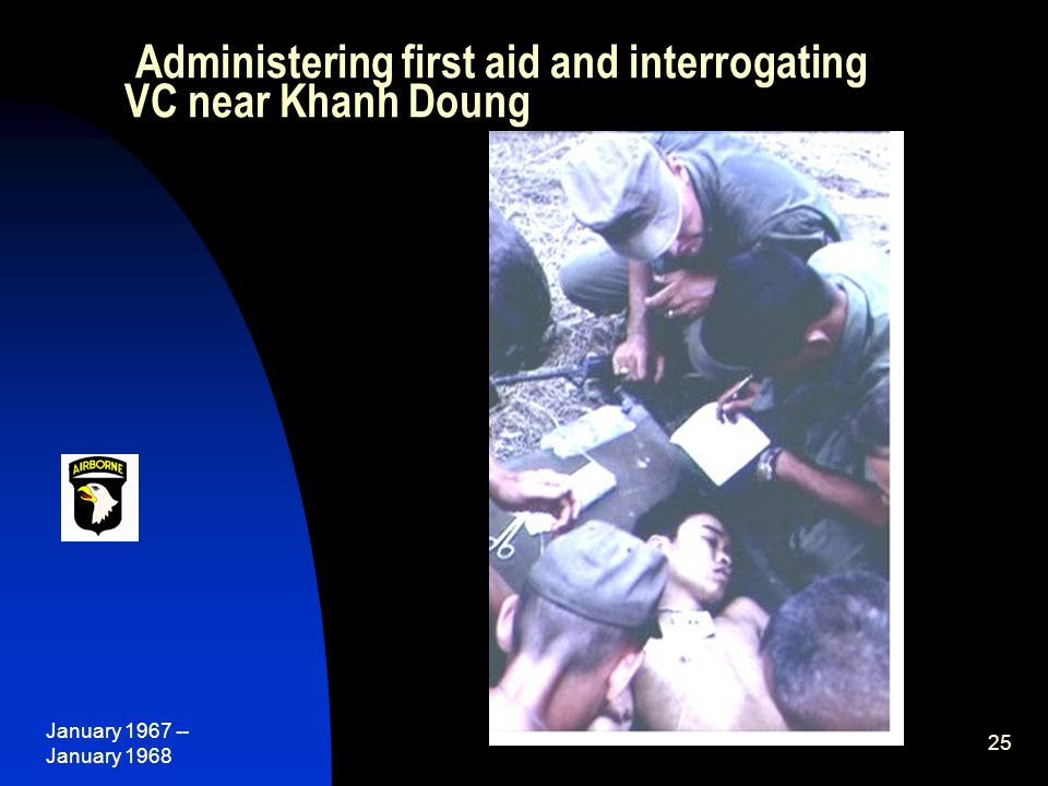 January 1967 -- January 1968 25 Administering first aid and interrogating VC near Khanh Doung