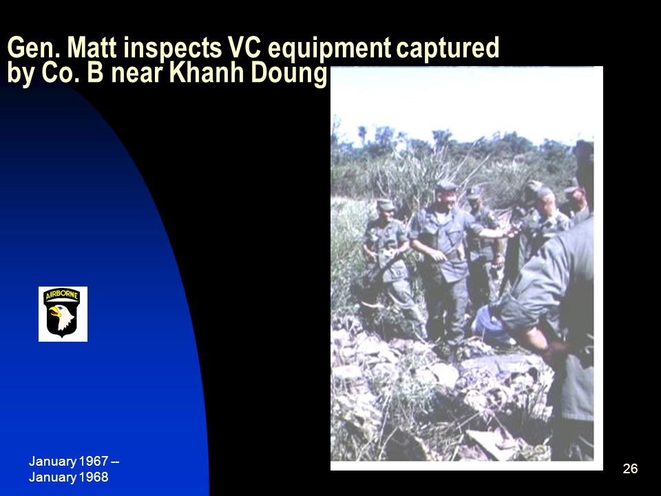January 1967 -- January 1968 26 Gen. Matt inspects VC equipment captured by Co. B near Khanh Doung