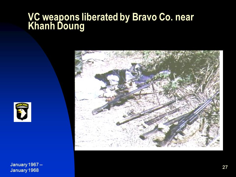 January 1967 -- January 1968 27 VC weapons liberated by Bravo Co. near Khanh Doung