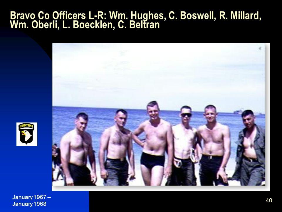January 1967 -- January 1968 40 Bravo Co Officers L-R: Wm. Hughes, C. Boswell, R. Millard, Wm. Oberli, L. Boecklen, C. Beltran